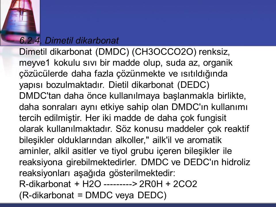 6.2.4. Dimetil dikarbonat Dimetil dikarbonat (DMDC) (CH3OCCO2O) renksiz, meyve1 kokulu sıvı bir madde olup, suda az, organik çözücülerde daha fazla çö