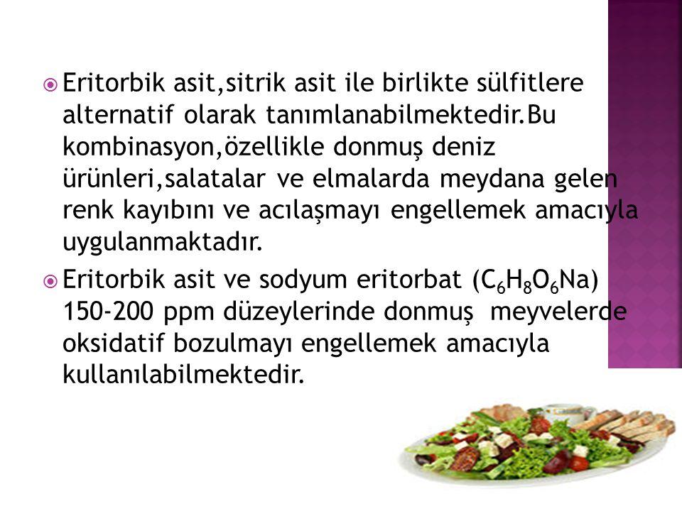  Eritorbik asit,sitrik asit ile birlikte sülfitlere alternatif olarak tanımlanabilmektedir.Bu kombinasyon,özellikle donmuş deniz ürünleri,salatalar v