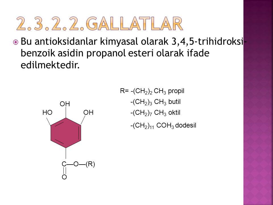  Bu antioksidanlar kimyasal olarak 3,4,5-trihidroksi- benzoik asidin propanol esteri olarak ifade edilmektedir. OH HO C—O—(R) O R= -(CH 2 ) 2 CH 3 pr