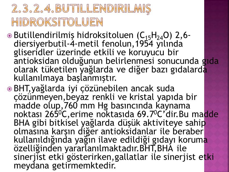  Butillendirilmiş hidroksitoluen (C 15 H 24 O) 2,6- diersiyerbutil-4-metil fenolun,1954 yılında gliseridler üzerinde etkili ve koruyucu bir antioksid