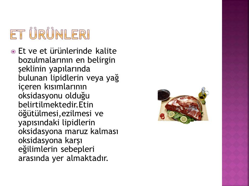  Et ve et ürünlerinde kalite bozulmalarının en belirgin şeklinin yapılarında bulunan lipidlerin veya yağ içeren kısımlarının oksidasyonu olduğu belir