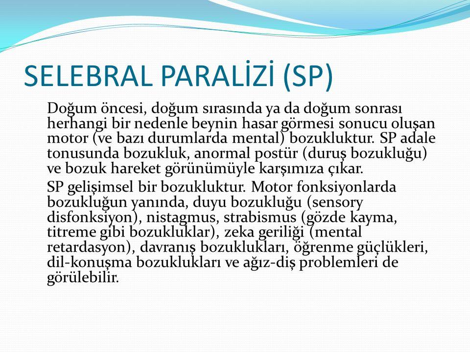 SELEBRAL PARALİZİ (SP) Doğum öncesi, doğum sırasında ya da doğum sonrası herhangi bir nedenle beynin hasar görmesi sonucu oluşan motor (ve bazı duruml