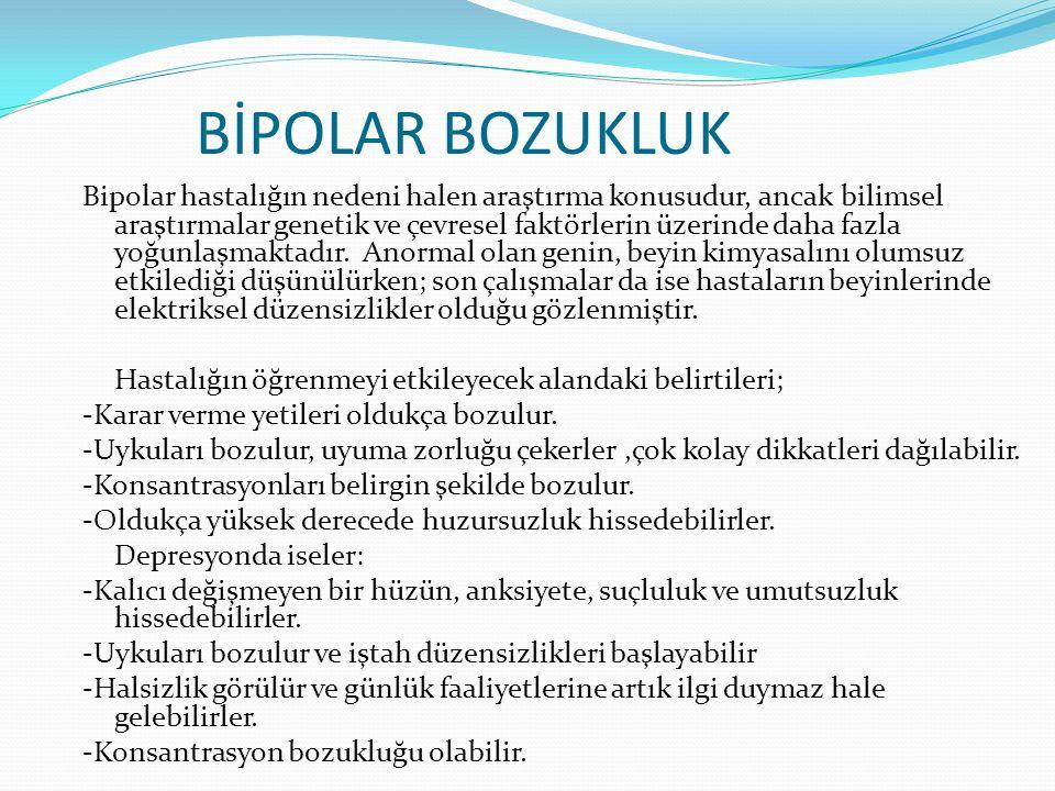 BİPOLAR BOZUKLUK Bipolar hastalığın nedeni halen araştırma konusudur, ancak bilimsel araştırmalar genetik ve çevresel faktörlerin üzerinde daha fazla
