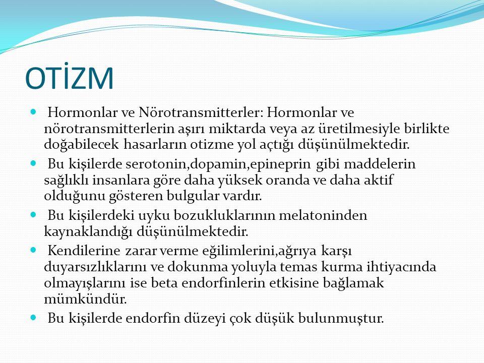 OTİZM Hormonlar ve Nörotransmitterler: Hormonlar ve nörotransmitterlerin aşırı miktarda veya az üretilmesiyle birlikte doğabilecek hasarların otizme y
