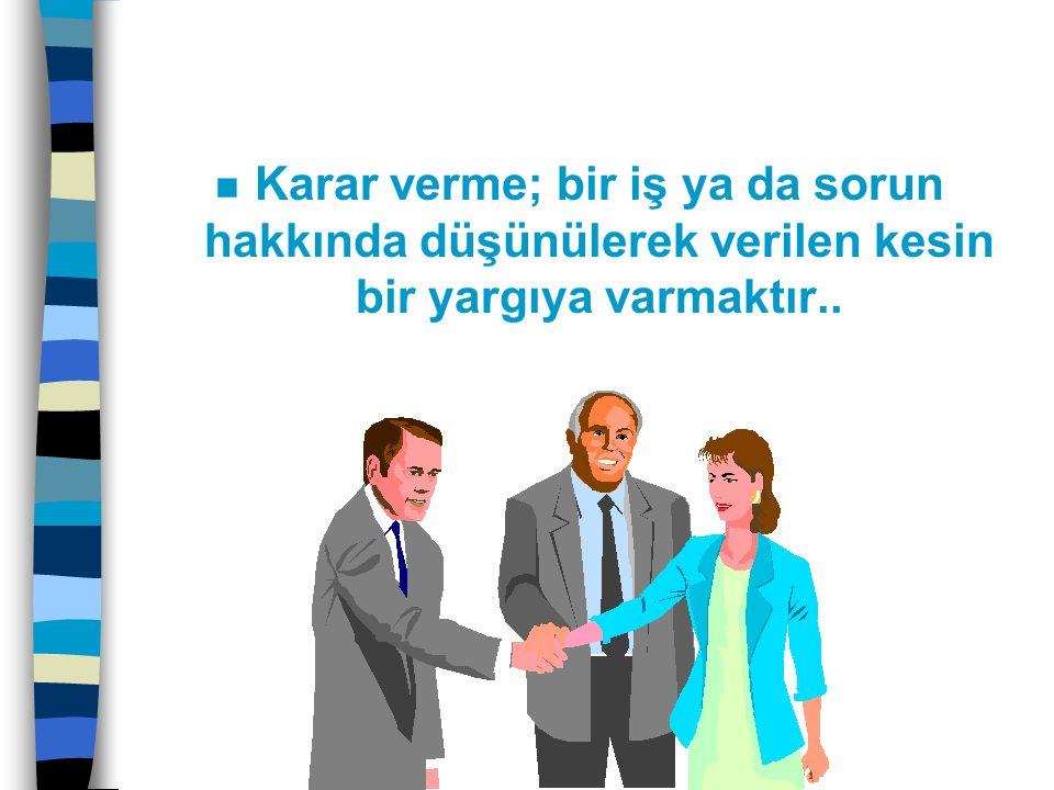 n Karar verme; bir iş ya da sorun hakkında düşünülerek verilen kesin bir yargıya varmaktır..