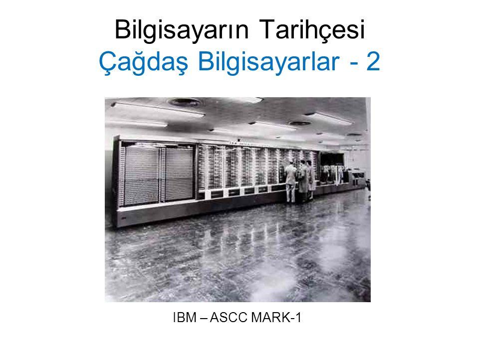 Bilgisayarın Tarihçesi Çağdaş Bilgisayarlar - 2 IBM – ASCC MARK-1