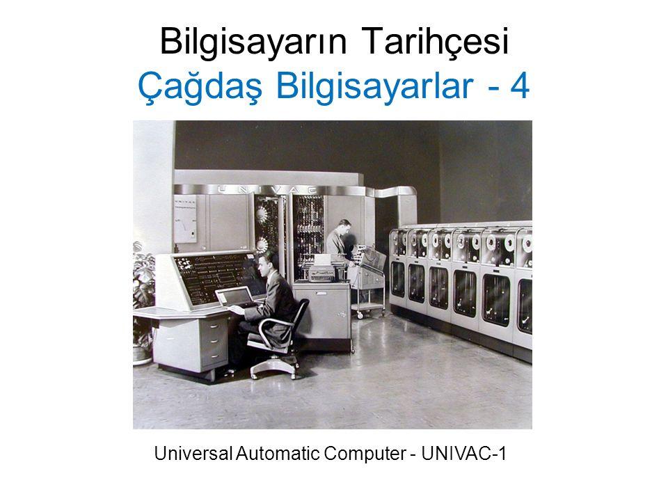 Bilgisayarın Tarihçesi Çağdaş Bilgisayarlar - 4 Universal Automatic Computer - UNIVAC-1