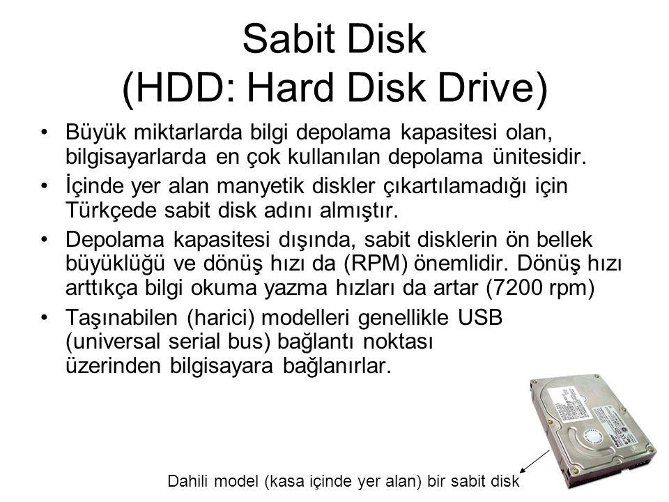 Sabit Disk (HDD: Hard Disk Drive) Büyük miktarlarda bilgi depolama kapasitesi olan, bilgisayarlarda en çok kullanılan depolama ünitesidir.