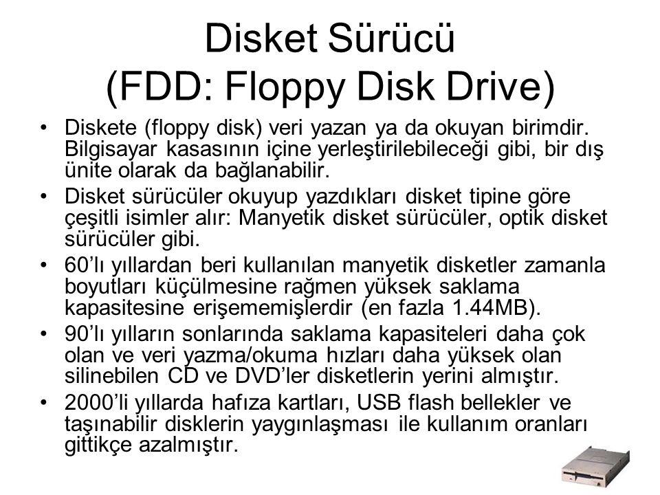 Disket Sürücü (FDD: Floppy Disk Drive) Diskete (floppy disk) veri yazan ya da okuyan birimdir.