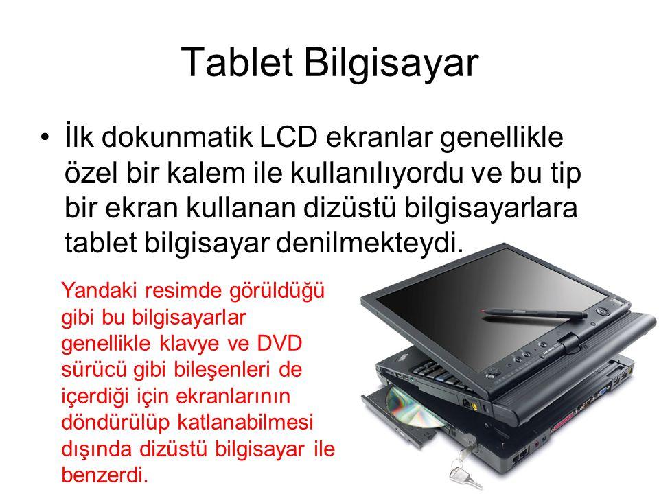 Tablet Bilgisayar İlk dokunmatik LCD ekranlar genellikle özel bir kalem ile kullanılıyordu ve bu tip bir ekran kullanan dizüstü bilgisayarlara tablet bilgisayar denilmekteydi.