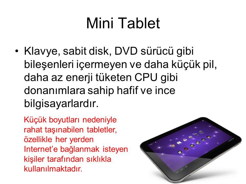 Mini Tablet Klavye, sabit disk, DVD sürücü gibi bileşenleri içermeyen ve daha küçük pil, daha az enerji tüketen CPU gibi donanımlara sahip hafif ve ince bilgisayarlardır.