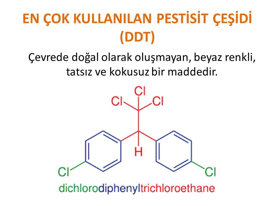 EN ÇOK KULLANILAN PESTİSİT ÇEŞİDİ (DDT) Çevrede doğal olarak oluşmayan, beyaz renkli, tatsız ve kokusuz bir maddedir.