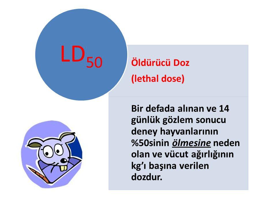 Öldürücü Doz (lethal dose) Bir defada alınan ve 14 günlük gözlem sonucu deney hayvanlarının %50sinin ölmesine neden olan ve vücut ağırlığının kg'ı başına verilen dozdur.