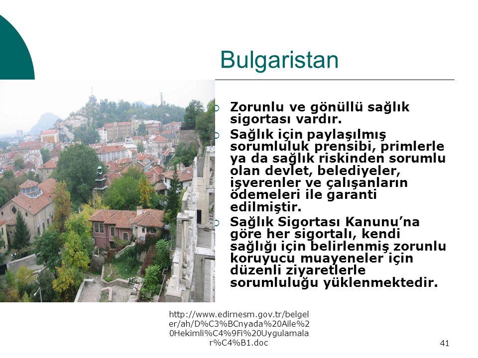 http://www.edirnesm.gov.tr/belgel er/ah/D%C3%BCnyada%20Aile%2 0Hekimli%C4%9Fi%20Uygulamala r%C4%B1.doc41 Bulgaristan  Zorunlu ve gönüllü sağlık sigor