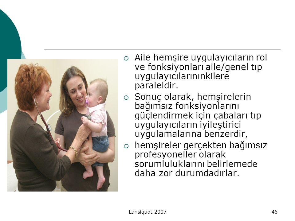 Lansiquot 200746  Aile hemşire uygulayıcıların rol ve fonksiyonları aile/genel tıp uygulayıcılarınınkilere paraleldir.  Sonuç olarak, hemşirelerin b