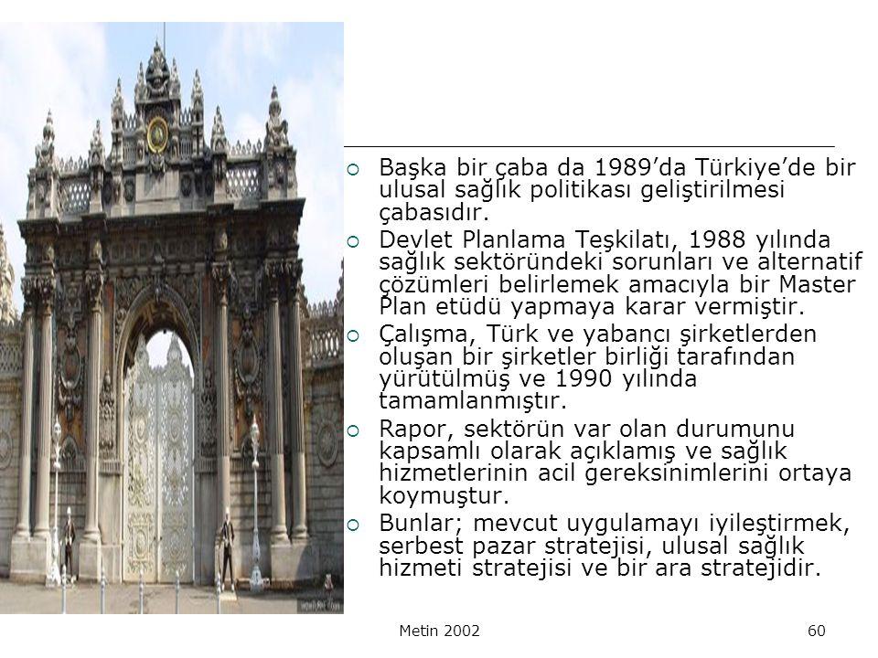 Metin 200260  Başka bir çaba da 1989'da Türkiye'de bir ulusal sağlık politikası geliştirilmesi çabasıdır.  Devlet Planlama Teşkilatı, 1988 yılında s