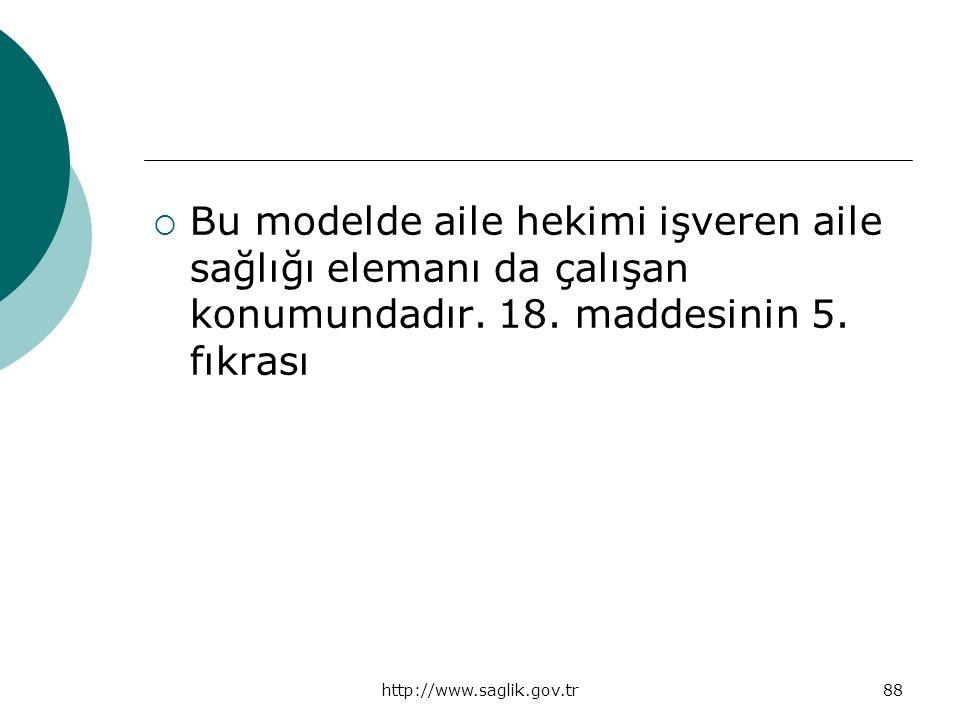 http://www.saglik.gov.tr88  Bu modelde aile hekimi işveren aile sağlığı elemanı da çalışan konumundadır. 18. maddesinin 5. fıkrası