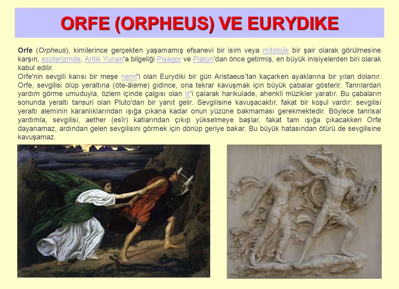 ORFE (ORPHEUS) VE EURYDIKE Orfe (Orpheus), kimilerince gerçekten yaşamamış efsanevi bir isim veya mitolojik bir şair olarak görülmesine karşın, ezoter