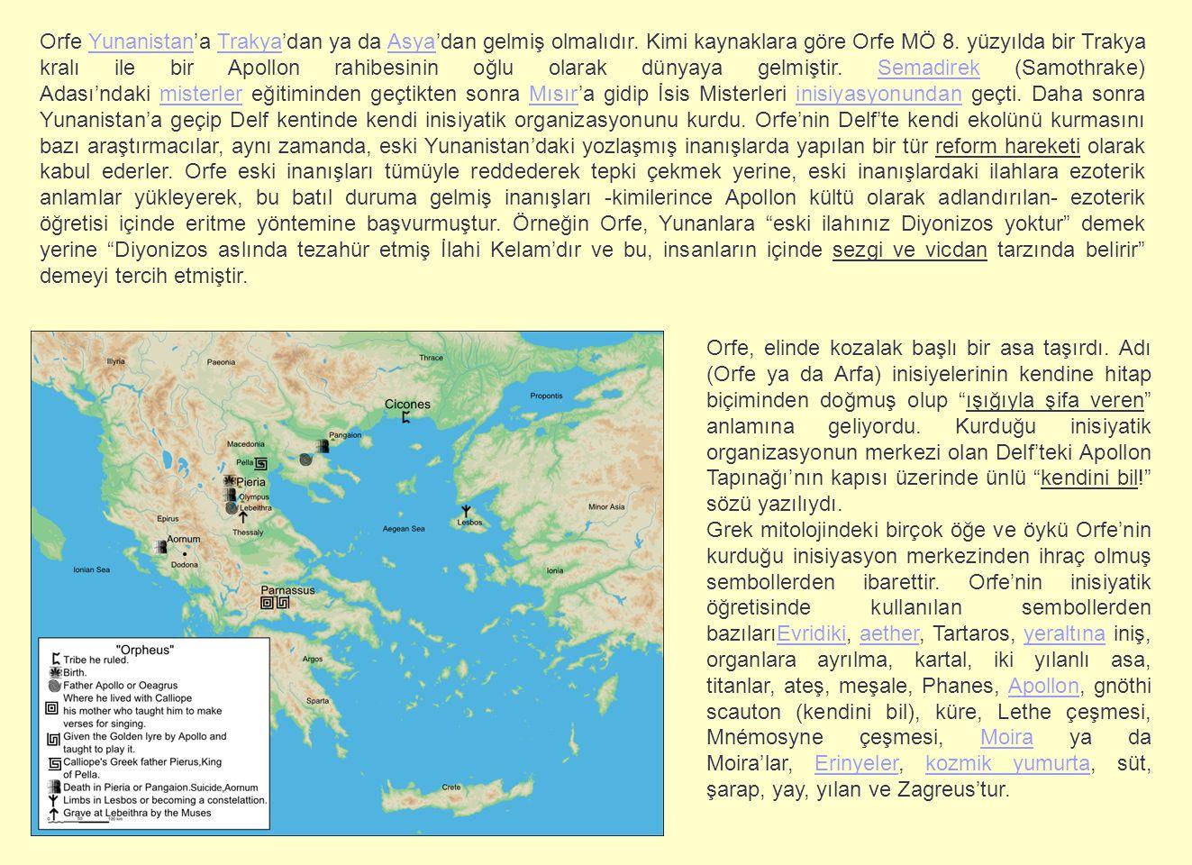 Orfe Yunanistan'a Trakya'dan ya da Asya'dan gelmiş olmalıdır. Kimi kaynaklara göre Orfe MÖ 8. yüzyılda bir Trakya kralı ile bir Apollon rahibesinin oğ