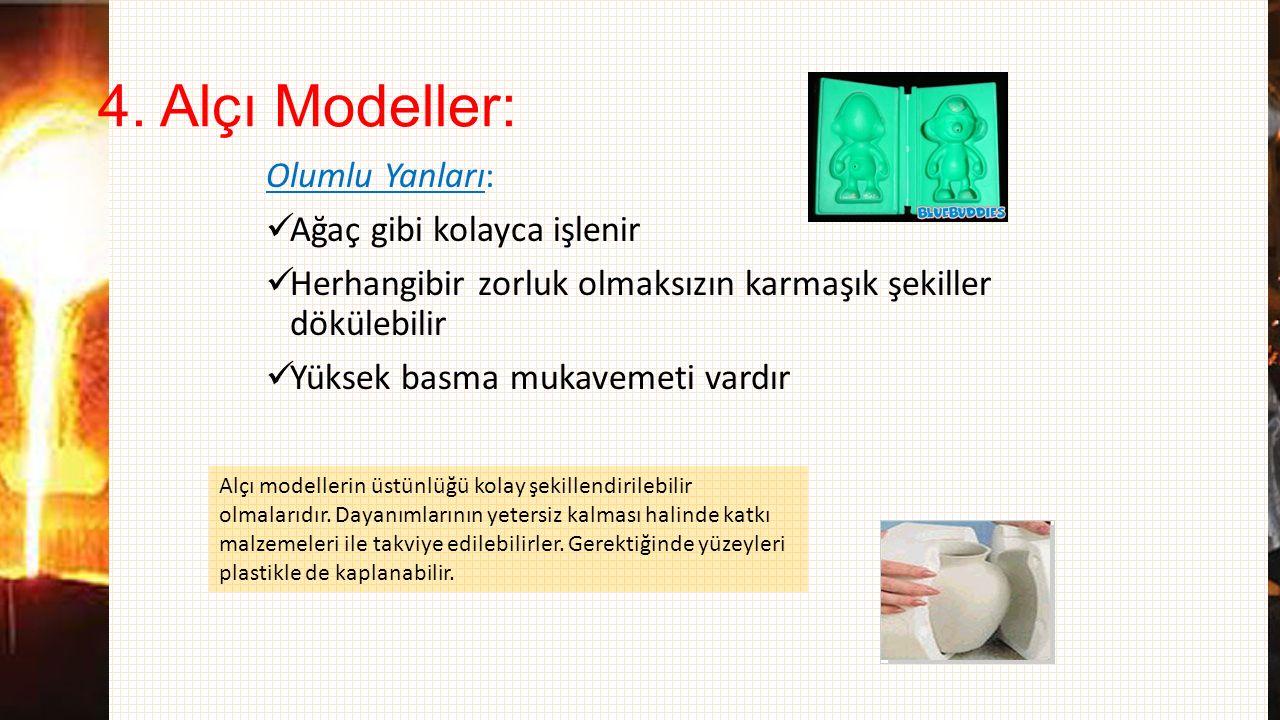 4. Alçı Modeller: Olumlu Yanları: Ağaç gibi kolayca işlenir Herhangibir zorluk olmaksızın karmaşık şekiller dökülebilir Yüksek basma mukavemeti vardır