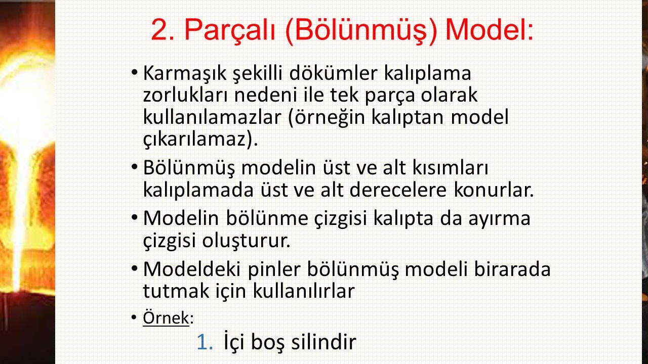 2. Parçalı (Bölünmüş) Model: Karmaşık şekilli dökümler kalıplama zorlukları nedeni ile tek parça olarak kullanılamazlar (örneğin kalıptan model çıkarı