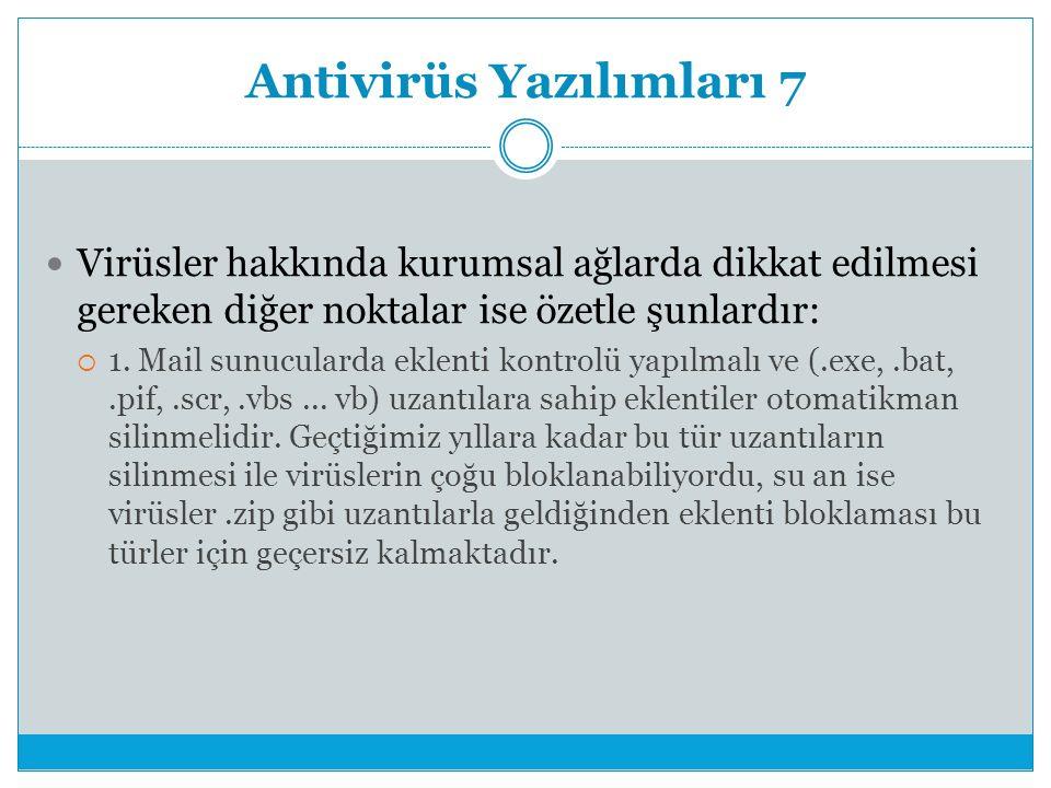 Antivirüs Yazılımları 7 Virüsler hakkında kurumsal ağlarda dikkat edilmesi gereken diğer noktalar ise özetle şunlardır:  1.