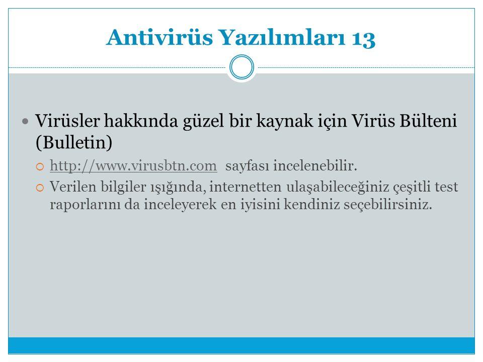 Antivirüs Yazılımları 13 Virüsler hakkında güzel bir kaynak için Virüs Bülteni (Bulletin)  http://www.virusbtn.com sayfası incelenebilir.
