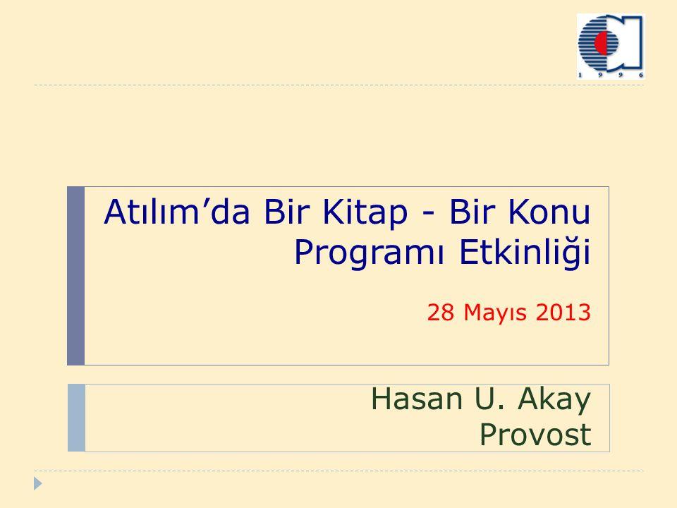 Atılım'da Bir Kitap - Bir Konu Programı Etkinliği 28 Mayıs 2013 Hasan U. Akay Provost