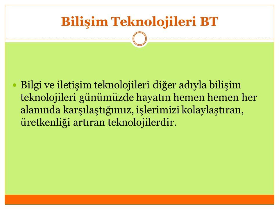 Bilişim Teknolojileri BT Bilgi ve iletişim teknolojileri diğer adıyla bilişim teknolojileri günümüzde hayatın hemen hemen her alanında karşılaştığımız, işlerimizi kolaylaştıran, üretkenliği artıran teknolojilerdir.