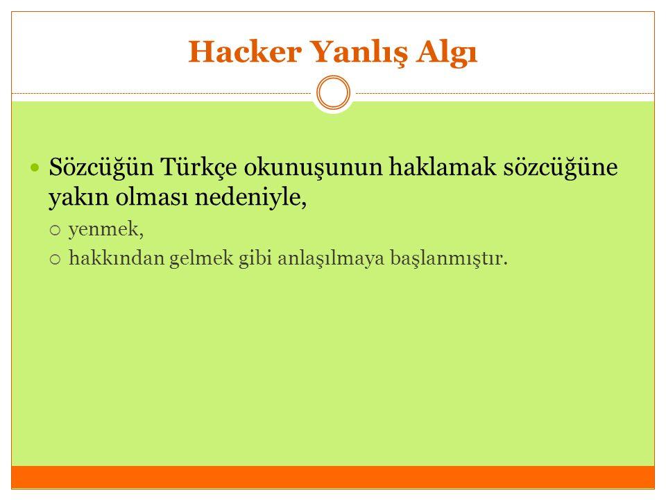 Hacker Yanlış Algı Sözcüğün Türkçe okunuşunun haklamak sözcüğüne yakın olması nedeniyle,  yenmek,  hakkından gelmek gibi anlaşılmaya başlanmıştır.