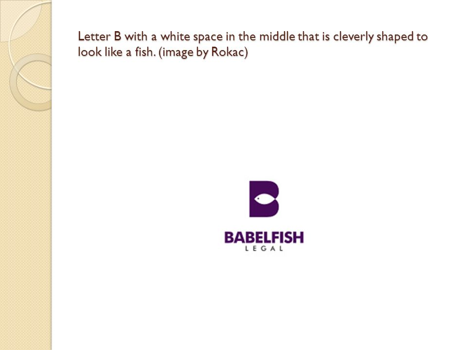 Letter B with a white space in the middle that is cleverly shaped to look like a fish. (image by Rokac)