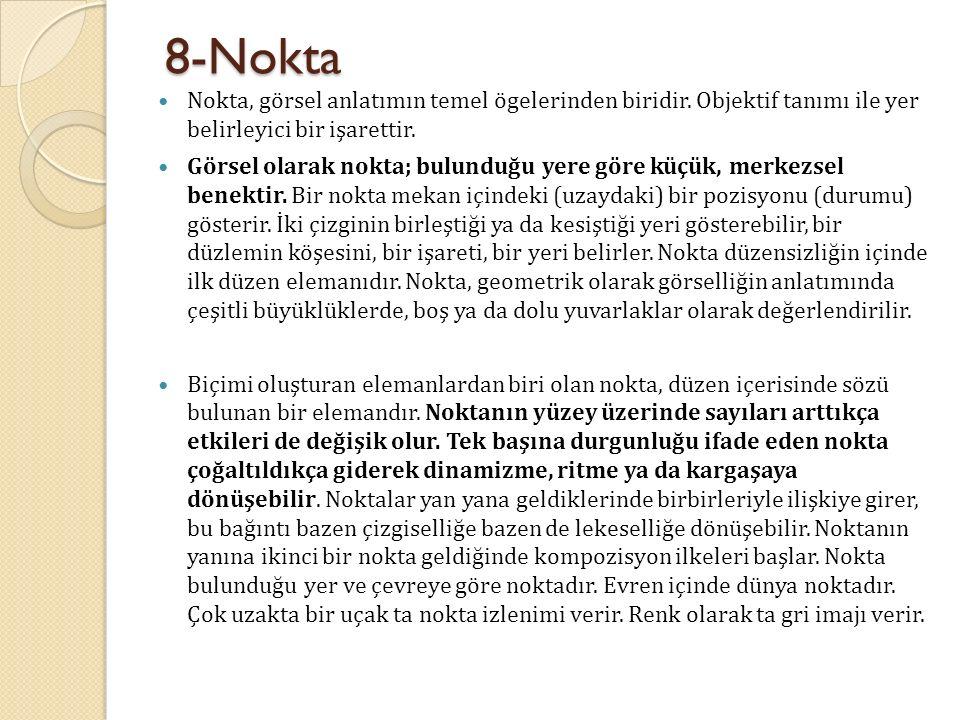 8-Nokta Nokta, görsel anlatımın temel ögelerinden biridir. Objektif tanımı ile yer belirleyici bir işarettir. Görsel olarak nokta; bulunduğu yere göre