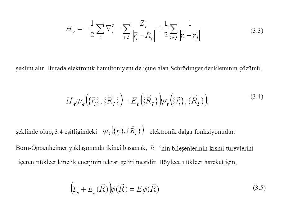 (3.3) şeklini alır. Burada elektronik hamiltoniyeni de içine alan Schrödinger denkleminin çözümü, (3.4) şeklinde olup, 3.4 eşitliğindekielektronik dal