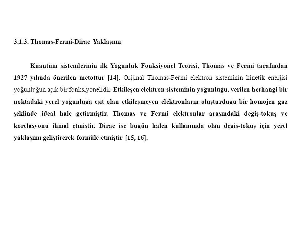 3.1.3. Thomas-Fermi-Dirac Yaklaşımı Kuantum sistemlerinin ilk Yoğunluk Fonksiyonel Teorisi, Thomas ve Fermi tarafından 1927 yılında önerilen metottur