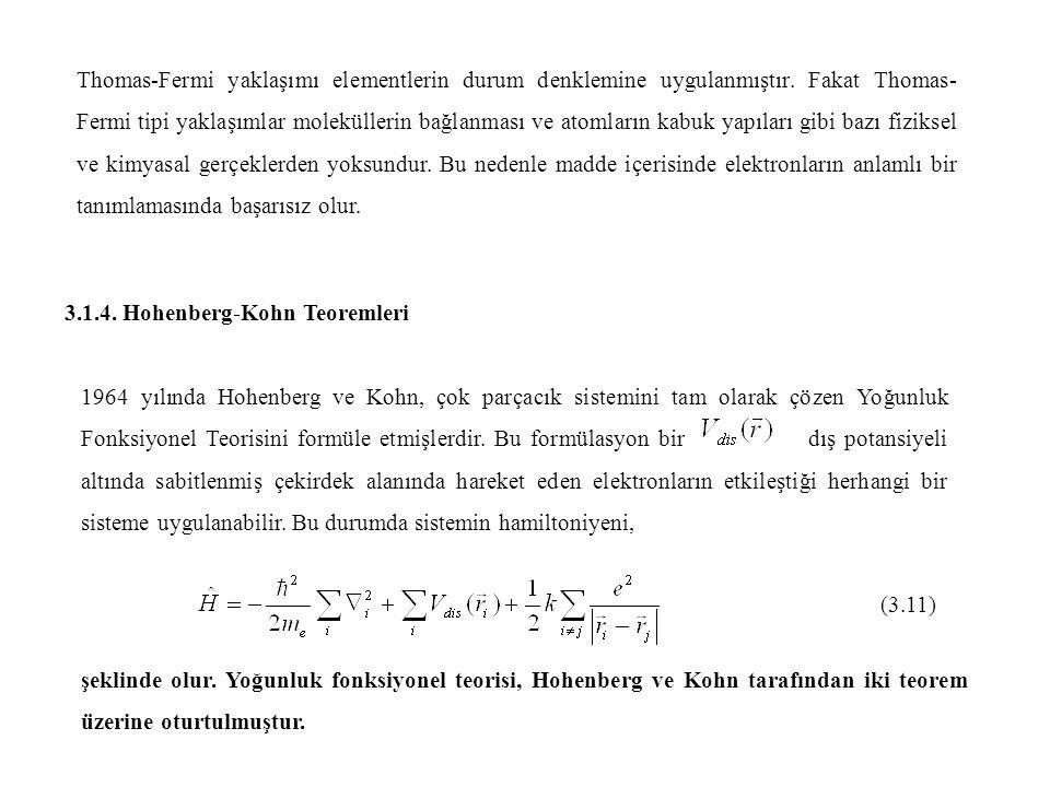 Thomas-Fermi yaklaşımı elementlerin durum denklemine uygulanmıştır. Fakat Thomas- Fermi tipi yaklaşımlar moleküllerin bağlanması ve atomların kabuk ya