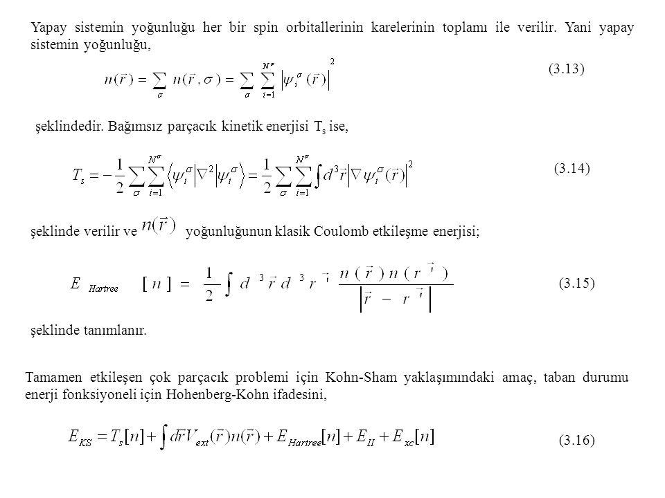 şeklindedir. Bağımsız parçacık kinetik enerjisi T s ise, (3.14) şeklinde verilir ve yoğunluğunun klasik Coulomb etkileşme enerjisi; (3.15) şeklinde ta