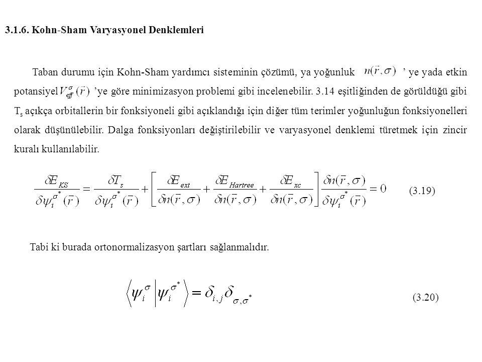 3.1.6. Kohn-Sham Varyasyonel Denklemleri Taban durumu için Kohn-Sham yardımcı sisteminin çözümü, ya yoğunluk ' ye yada etkin potansiyel 'ye göre minim