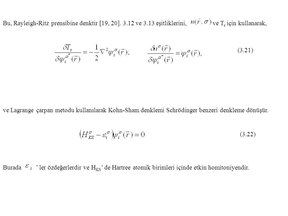 Bu, Rayleigh-Ritz prensibine denktir [19, 20]. 3.12 ve 3.13 eşitliklerini, ve T s için kullanarak, (3.21) ve Lagrange çarpan metodu kullanılarak Kohn-