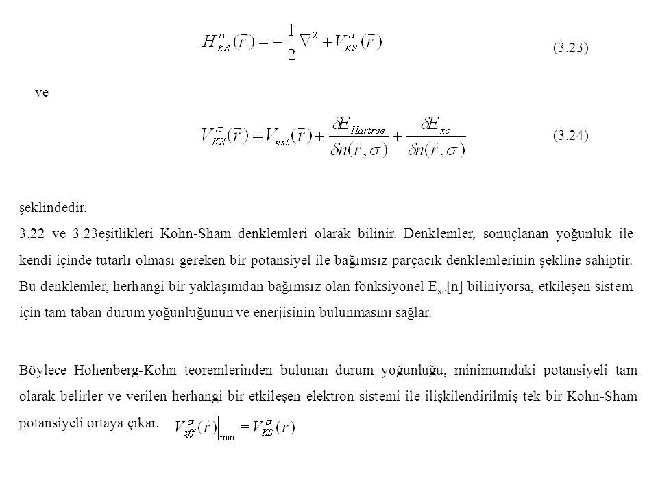 (3.23) ve (3.24) şeklindedir. 3.22 ve 3.23eşitlikleri Kohn-Sham denklemleri olarak bilinir. Denklemler, sonuçlanan yoğunluk ile kendi içinde tutarlı o