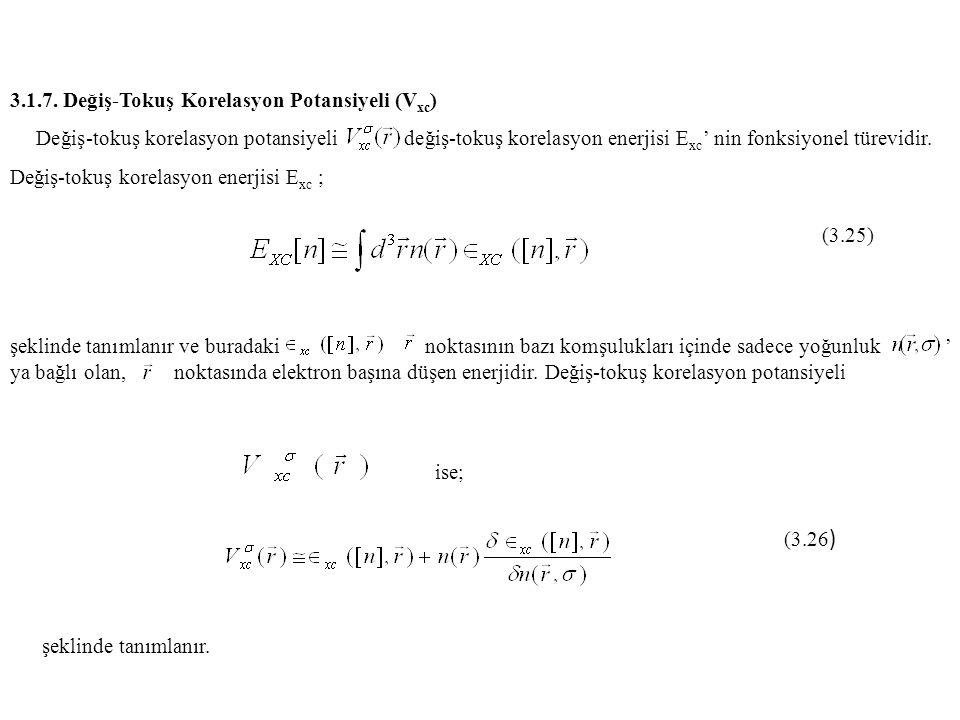 3.1.7. Değiş-Tokuş Korelasyon Potansiyeli (V xc ) Değiş-tokuş korelasyon potansiyeli değiş-tokuş korelasyon enerjisi E xc ' nin fonksiyonel türevidir.
