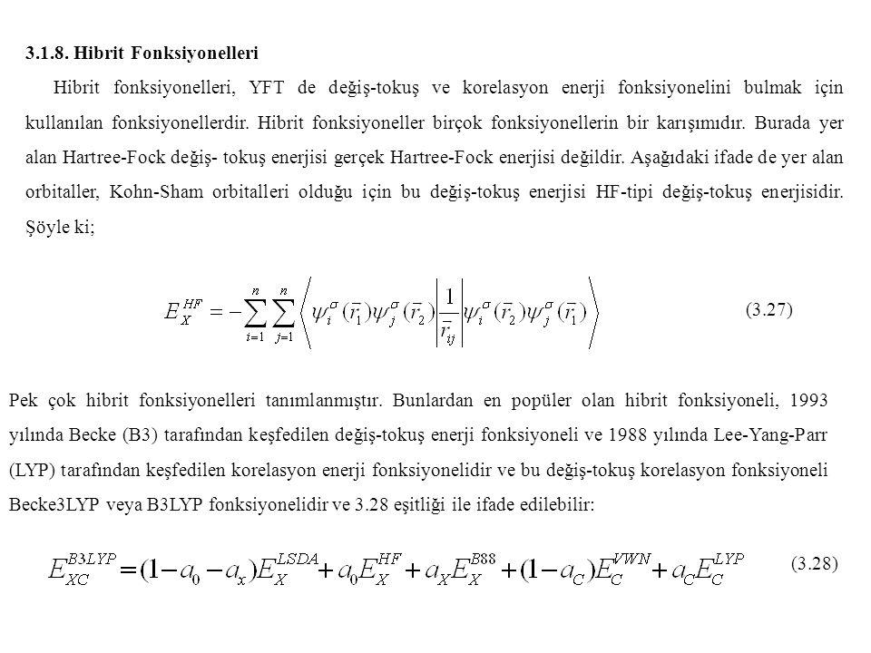 3.1.8. Hibrit Fonksiyonelleri Hibrit fonksiyonelleri, YFT de değiş-tokuş ve korelasyon enerji fonksiyonelini bulmak için kullanılan fonksiyonellerdir.