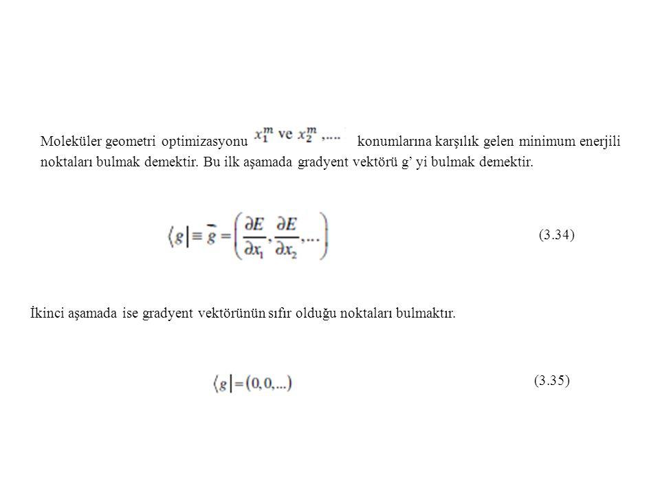 Moleküler geometri optimizasyonukonumlarına karşılık gelen minimum enerjili noktaları bulmak demektir. Bu ilk aşamada gradyent vektörü g' yi bulmak de