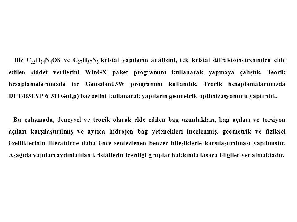 Biz C 22 H 24 N 4 OS ve C 27 H 37 N 3 kristal yapıların analizini, tek kristal difraktometresinden elde edilen şiddet verilerini WinGX paket programın