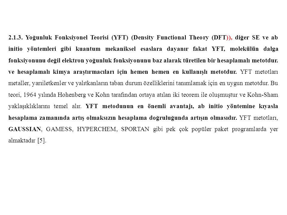 2.1.3. Yoğunluk Fonksiyonel Teorisi (YFT) (Density Functional Theory (DFT)), diğer SE ve ab initio yöntemleri gibi kuantum mekaniksel esaslara dayanır