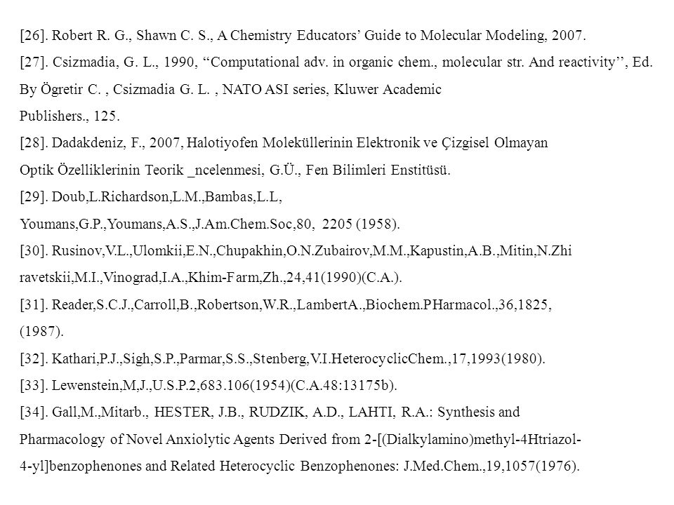 [26]. Robert R. G., Shawn C. S., A Chemistry Educators' Guide to Molecular Modeling, 2007. [27]. Csizmadia, G. L., 1990, ''Computational adv. in organ
