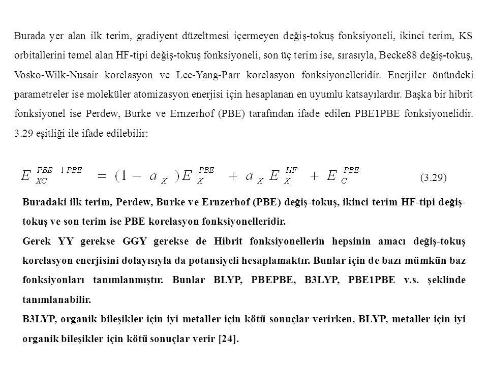 Burada yer alan ilk terim, gradiyent düzeltmesi içermeyen değiş-tokuş fonksiyoneli, ikinci terim, KS orbitallerini temel alan HF-tipi değiş-tokuş fonksiyoneli, son üç terim ise, sırasıyla, Becke88 değiş-tokuş, Vosko-Wilk-Nusair korelasyon ve Lee-Yang-Parr korelasyon fonksiyonelleridir.