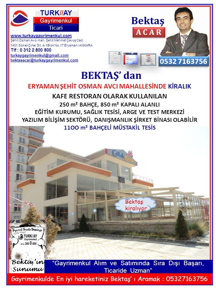 Bektaş www.turkaygayrimenkul.com Şehit Osman Avcı mah. Şehit Mehmet Çavuş Cad. 1401.SokakÇınar Sit. A-1Blok No.17 Eryaman / ANKARA Tlf : 0 312 2 800 8