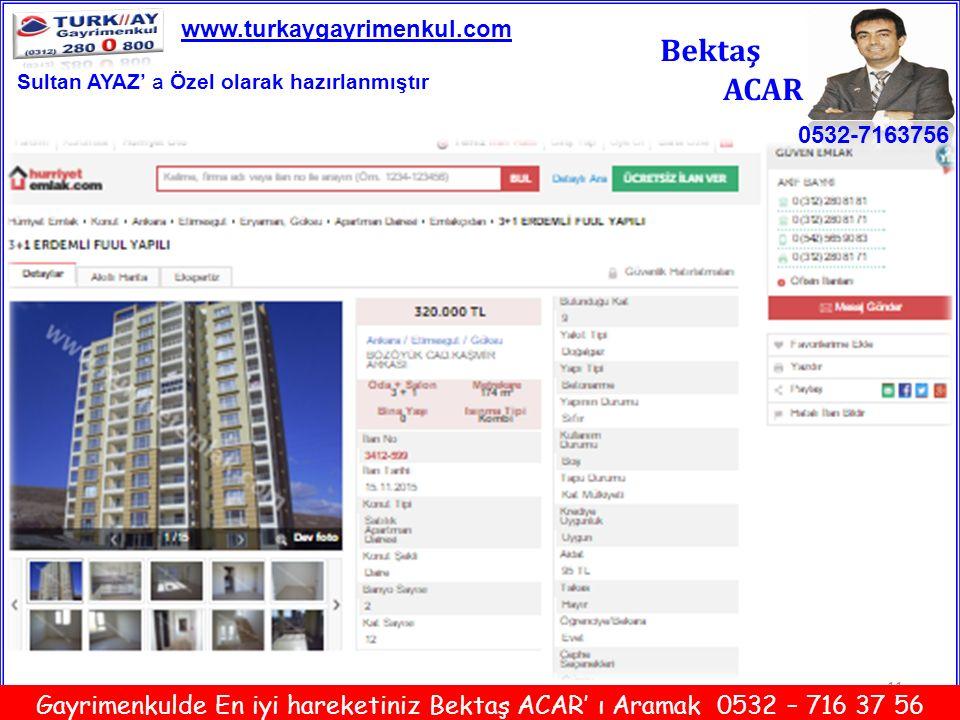 11 Bektaş ACAR 0532-7163756 www.turkaygayrimenkul.com Gayrimenkulde En iyi hareketiniz Bektaş ACAR' ı Aramak 0532 – 716 37 56 Sultan AYAZ' a Özel olar