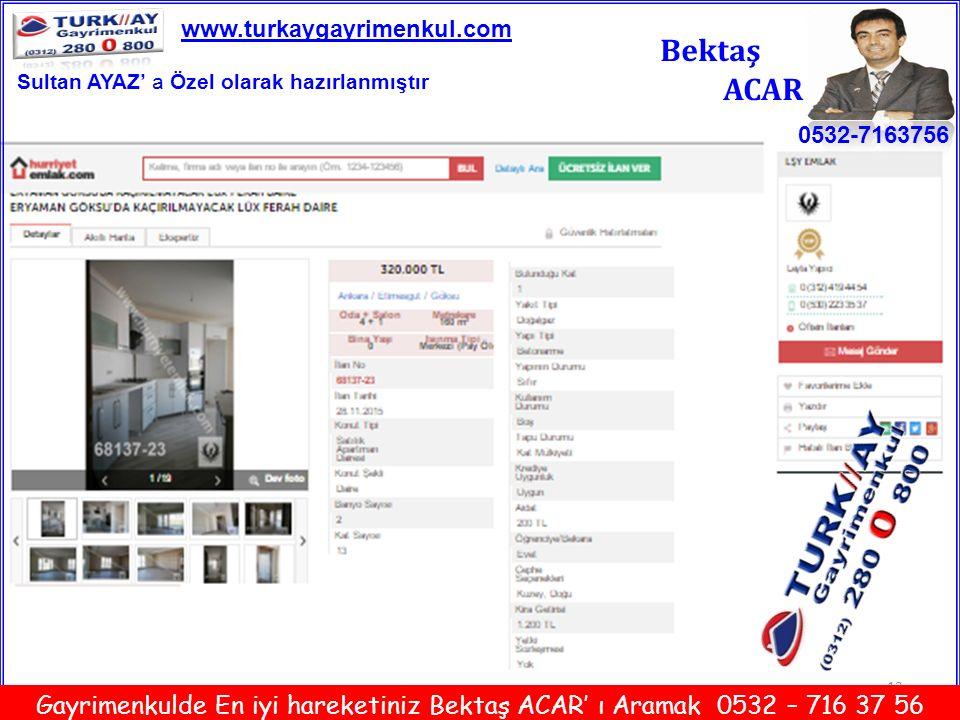12 Bektaş ACAR 0532-7163756 www.turkaygayrimenkul.com Gayrimenkulde En iyi hareketiniz Bektaş ACAR' ı Aramak 0532 – 716 37 56 Sultan AYAZ' a Özel olar