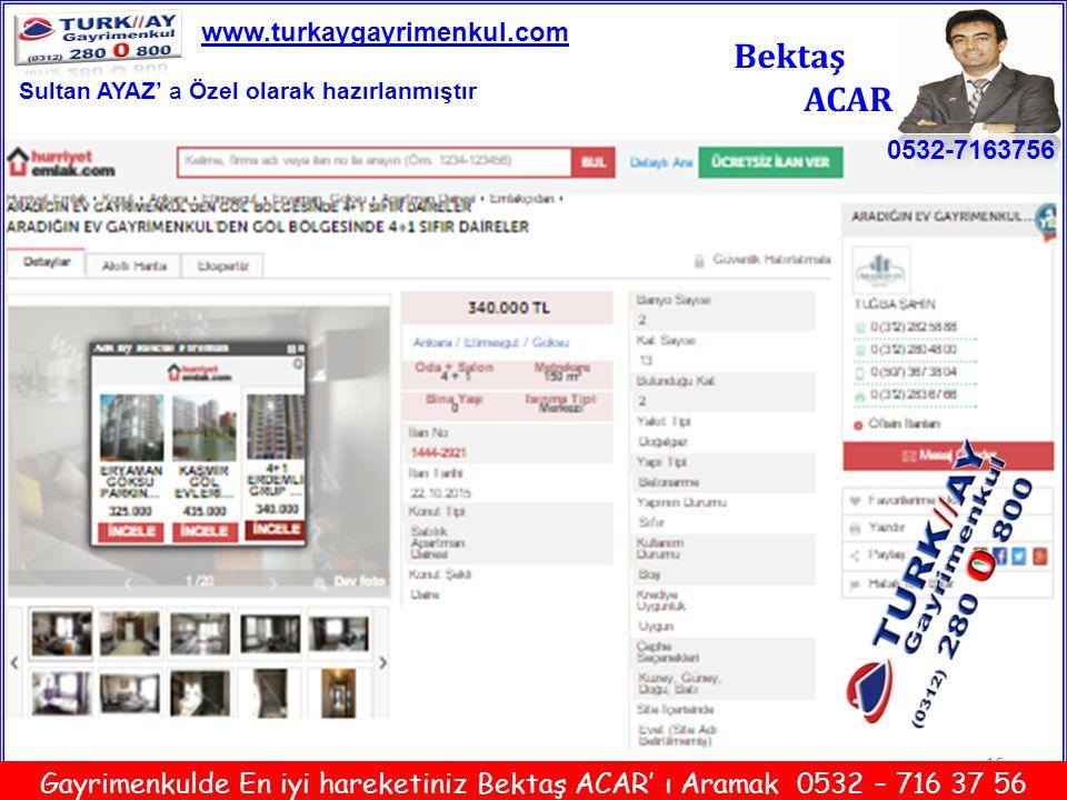 16 Bektaş ACAR 0532-7163756 www.turkaygayrimenkul.com Gayrimenkulde En iyi hareketiniz Bektaş ACAR' ı Aramak 0532 – 716 37 56 Sultan AYAZ' a Özel olar